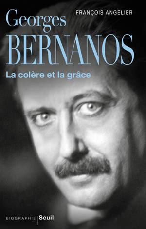 Georges Bernanos : la colère et la grâce