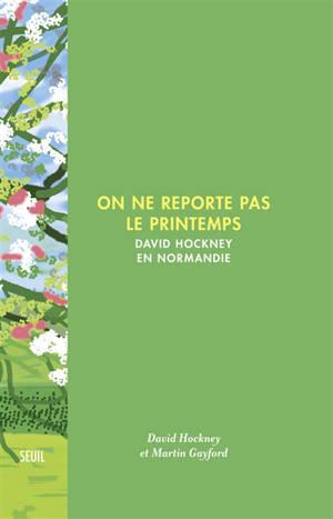 On ne reporte pas le printemps : David Hockney en Normandie