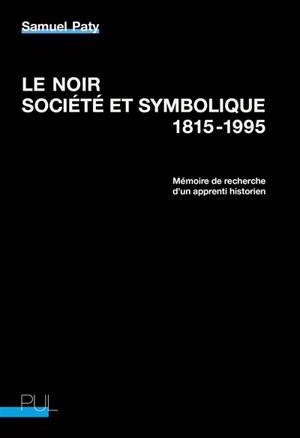 Le noir, société et symbolique : 1815-1995 : mémoire de recherche d'un apprenti historien