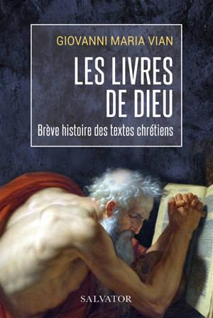 Les livres de Dieu : une brève histoire des textes chrétiens