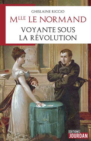Mlle Le Normand : voyante sous la Révolution