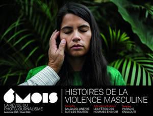 6 mois : le XXIe siècle en images. n° 22, Histoires de la violence masculine