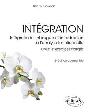 Intégration : intégrale de Lebesgue et introduction à l'analyse fonctionnelle : cours et exercices corrigés
