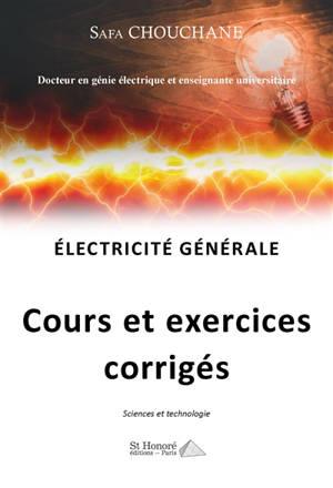 Electricité générale : cours et exercices corrigés : sciences et technologie