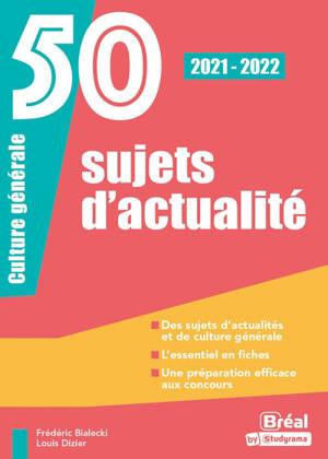 50 sujets d'actualité : culture générale : 2021-2022