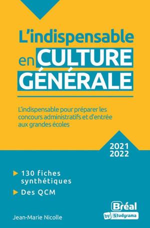 L'indispensable en culture générale : l'indispensable pour préparer les concours administratifs et d'entrée aux grandes écoles : classes préparatoires, IEP, concours administratifs, 2021-2022