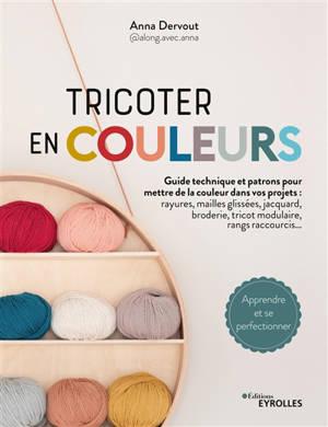 Tricoter en couleurs : guide technique et patrons pour mettre de la couleur dans vos projets : rayures, mailles glissées, jacquard, broderie, tricot modulaire, rangs raccourcis...