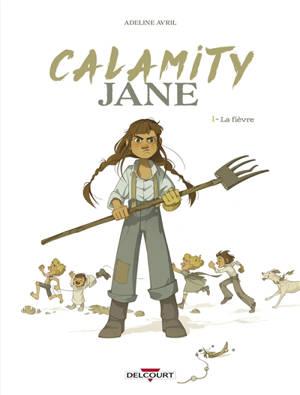 Calamity Jane. Volume 1, La fièvre
