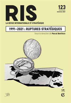 Revue internationale et stratégique. n° 123, 1991-2021 : ruptures stratégiques