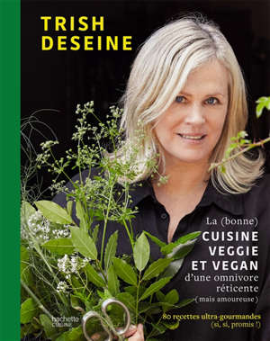 La (bonne) cuisine veggie et vegan d'une omnivore réticente (mais amoureuse) : 80 recettes ultra-gourmandes (si, si, promis !)