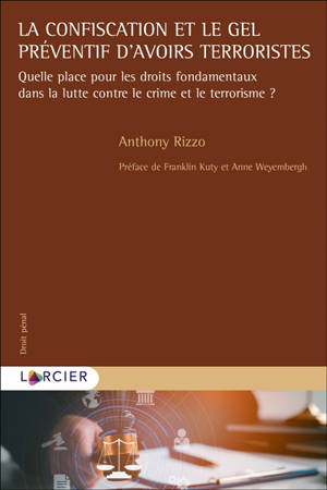 La confiscation et le gel préventif d'avoirs terroristes : quelle place pour les droits fondamentaux dans la lutte contre le crime et le terrorisme