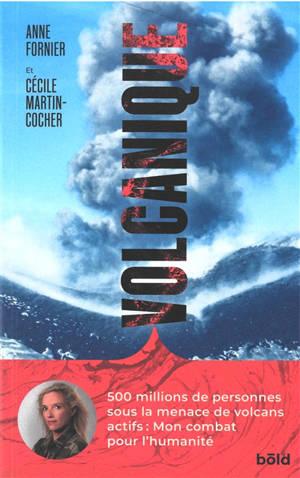 Volcanique : 500 millions de personnes sous la menace de volcans actifs : mon combat pour l'humanité
