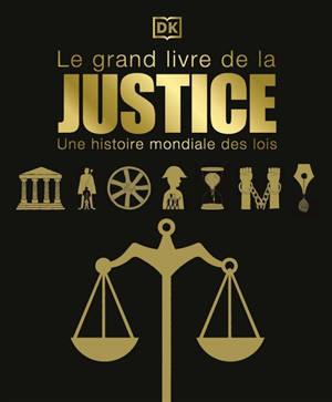 Le grand livre de la justice : une histoire mondiale des lois