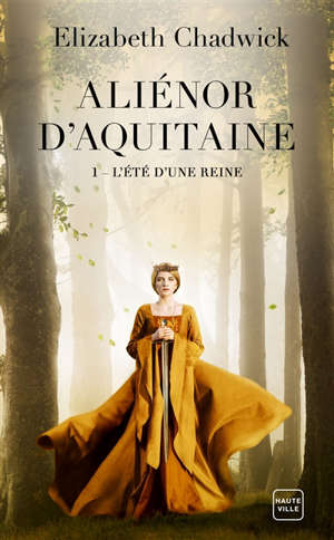 Aliénor d'Aquitaine. Volume 1, L'été d'une reine