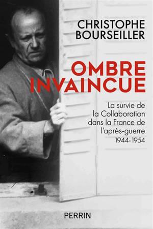 Ombre invaincue : la survie de la collaboration dans la France de l'après-guerre : 1944-1954