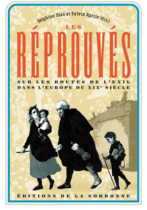 Les réprouvés : sur les routes de l'exil dans l'Europe du XIXe siècle