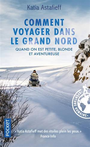 Comment voyager dans le Grand Nord quand on est petite, blonde et aventureuse