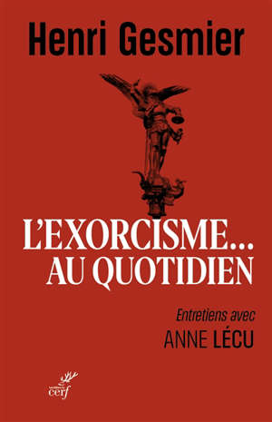 L'exorcisme... au quotidien : entretiens avec Anne Lécu