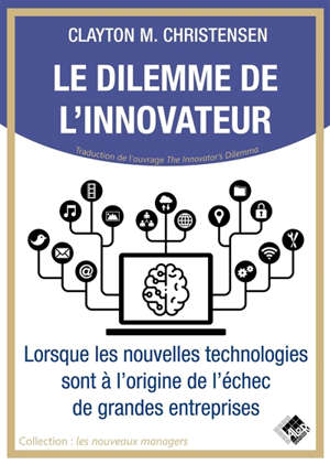 Le dilemme de l'innovateur : lorsque les nouvelles technologies sont à l'origine de l'échec de grandes entreprises