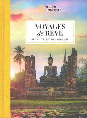 Voyages de rêve : les hauts lieux de l'humanité