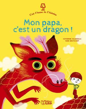 Mon papa, c'est un dragon !