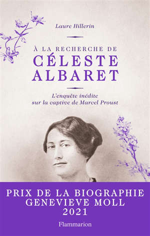 A la recherche de Céleste Albaret : l'enquête inédite sur la captive de Marcel Proust