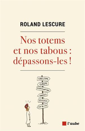 Nos totems et nos tabous : dépassons-les ! : totems et tabous de la France de 2022, bousculons-les !