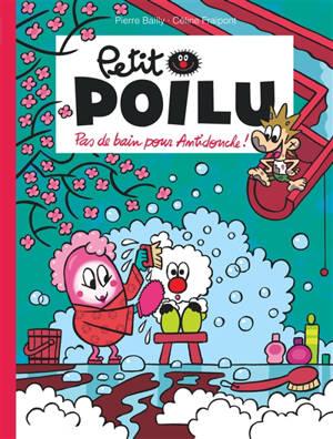 Petit Poilu. Volume 25, Pas de bain pour Antidouche !