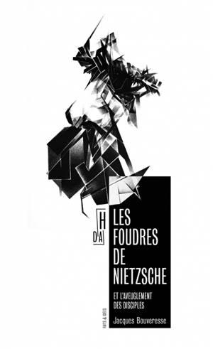 Les foudres de Nietzsche : et l'aveuglement des disciples