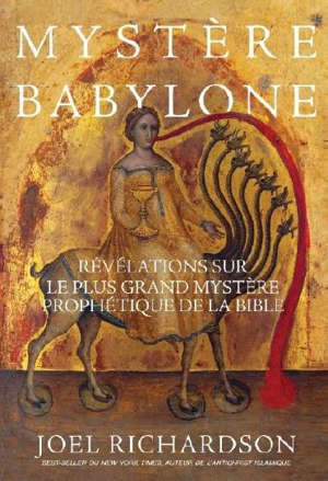 Mystère Babylone : révélations sur le plus grand mystère prophétique de la Bible