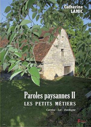 Paroles paysannes. Volume 2, Les petits métiers : Corrèze, Lot, Dordogne