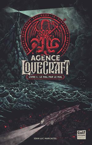 L'agence Lovecraft. Volume 1, Le mal par le mal