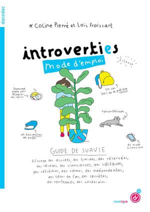 Introverti.es mode d'emploi : guide de survie à l'usage des discrets, des timides, des réservées, des rêveurs, des silencieuses, des solitaires, des réfléchies, des calmes, des indépendantes, des têtes en l'air, des secrètes, des renfermés, des céréb