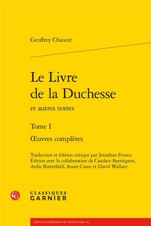 Oeuvres complètes. Volume 1, Le livre de la duchesse : et autres textes