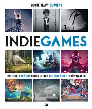 Indie games : histoire, artwork, sound design des jeux vidéo indépendants
