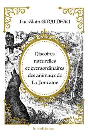 Histoires naturelles et extraordinaires des animaux de La Fontaine