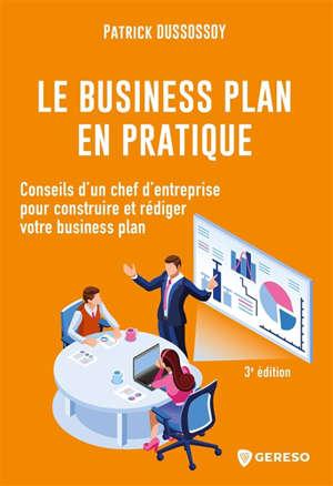 Le business plan en pratique : conseils d'un chef d'entreprise pour construire et rédiger votre business plan