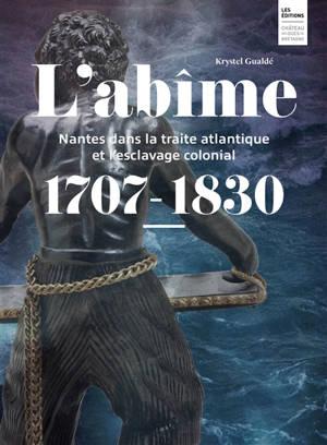 L'abîme : Nantes dans la traite atlantique et l'esclavage colonial (1707-1830) : exposition, Nantes, Musée du Château des ducs de Bretagne, du 15 octobre 2021 au 15 juin 2022