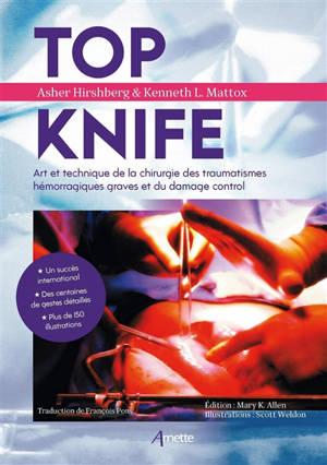 Top knife : art et technique de la chirurgie des traumatismes hémorragiques graves et du damage control