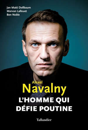 Alexeï Navalny : l'homme qui défie Poutine