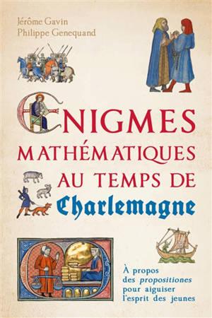 Enigmes mathématiques au temps de Charlemagne : à propos des propositiones pour aiguiser l'esprit des jeunes
