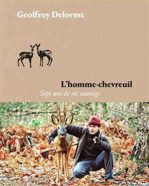 L'homme-chevreuil : sept ans de vie sauvage : version illustrée