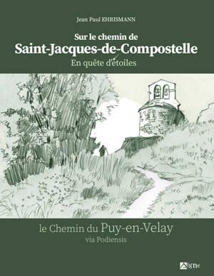 Sur le chemin de Saint-Jacques-de-Compostelle : en quête d'étoiles : le chemin du Puy-en-Velay via Podiensis
