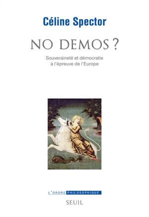No demos ? : souveraineté et démocratie à l'épreuve de l'Europe