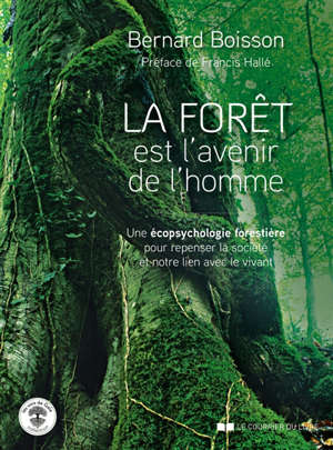 La forêt est l'avenir de l'homme : une écopsychologie forestière pour repenser la société et notre lien avec le vivant