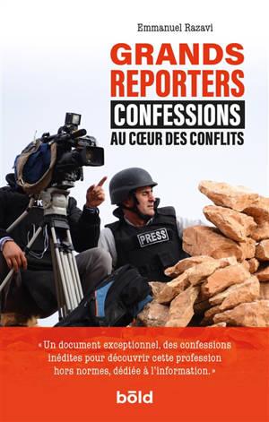 Grands reporters : confessions au coeur des conflits