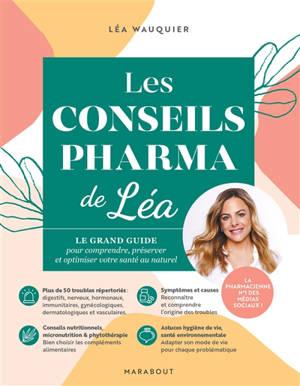 Les conseils pharma de Léa : le grand guide pour comprendre, préserver et optimiser votre santé au naturel