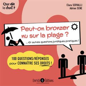 Peut-on bronzer nu sur la plage ? : et autres questions juridiques pratiques ! : 100 questions-réponses pour connaître ses droits !