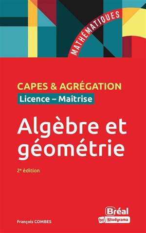 Algèbre et géométrie : Capes & agrégation, licence-maîtrise