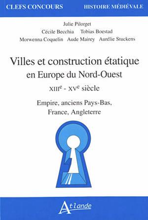 Villes et construction étatique en Europe du Nord-Ouest : XIIIe-XVe siècle : Empire, anciens Pays-Bas, France, Angleterre
